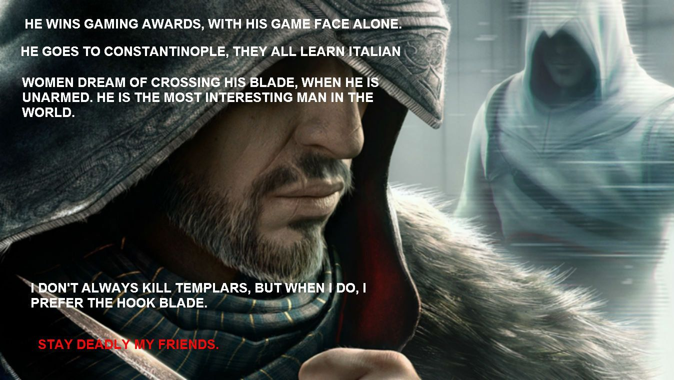 Ezio Auditore He Is The Most Interesting Man In Your Life
