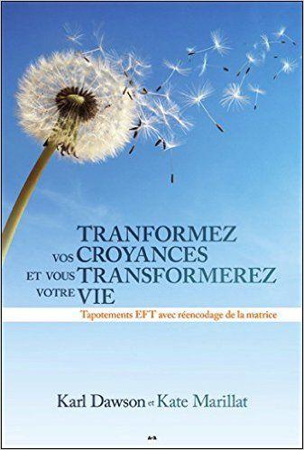 Amazon Fr Transformez Vos Croyances Et Vous Transformerez Votre Vie Tapotements Eft Avec Ree Transformez Votre Vie La Matrice Livre Developpement Personnel