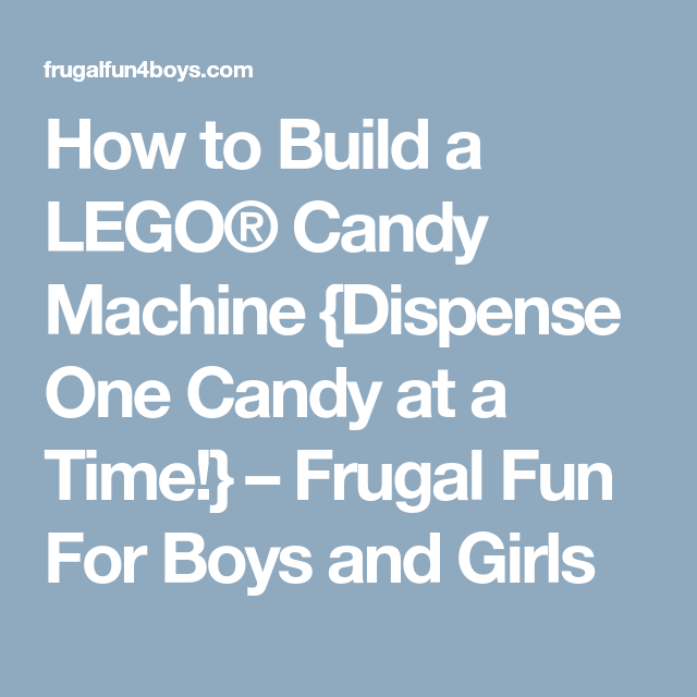 How to Build a LEGO Candy Machine {Dispense One Candy at a Time!} - Frugal Fun For Boys and Girls