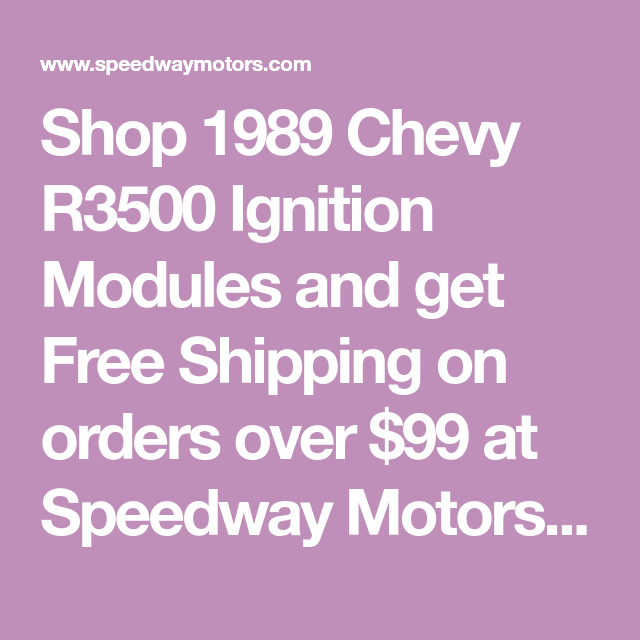 Shop 1989 Chevy R3500 Ignition Modules and get Free Shipping on orders over $99 at Speedway Motors, the Racing and Rodding Specialists.