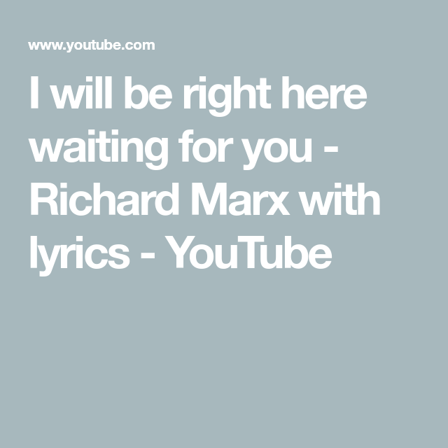 I Will Be Right Here Waiting For You Richard Marx With Lyrics Youtube In 2020 Right Here Waiting Richard Marx For You Song