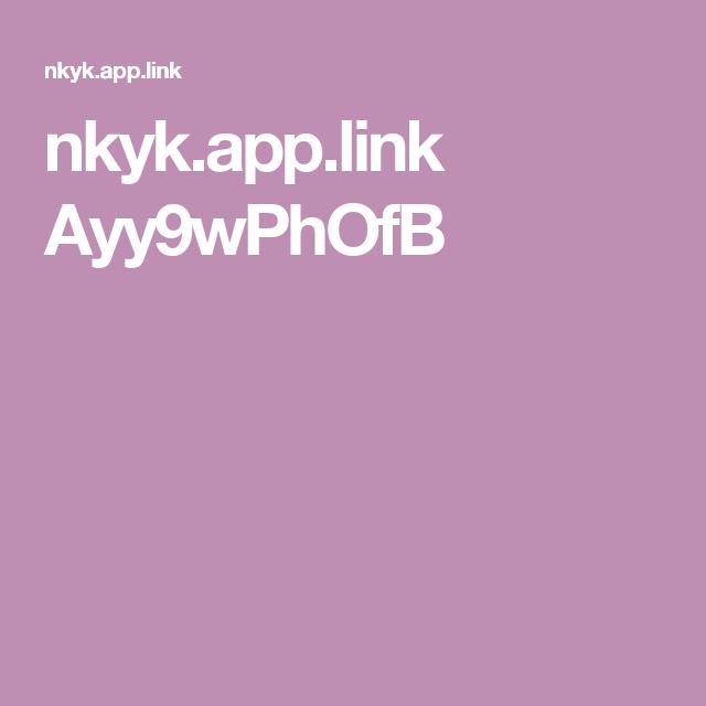 nkyk.app.link Ayy9wPhOfB