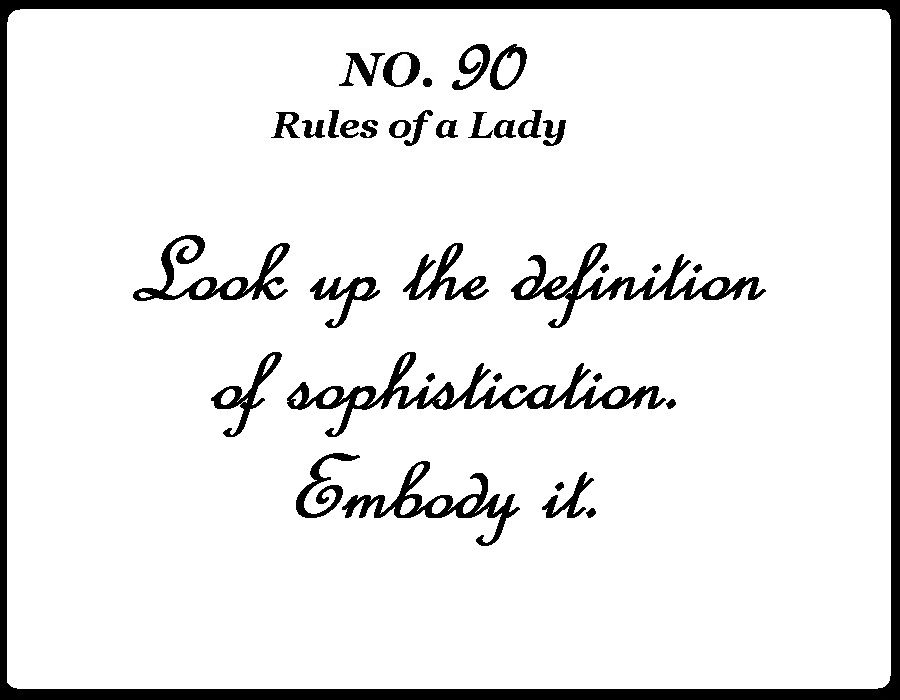 Rule 90: Look Up The Definition Of Sophistication. Embody It.