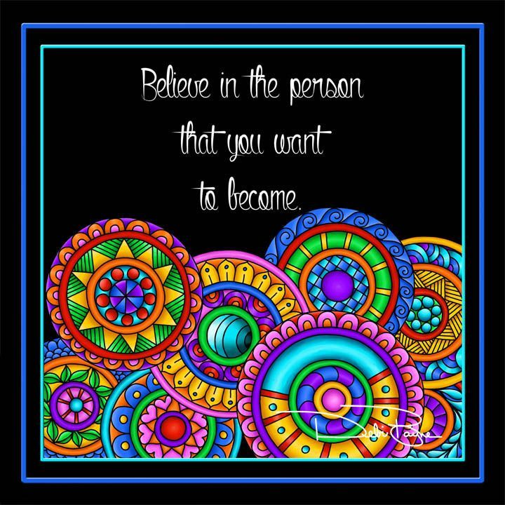 Believe In The Person You Want To Become By Debi Payne Designs