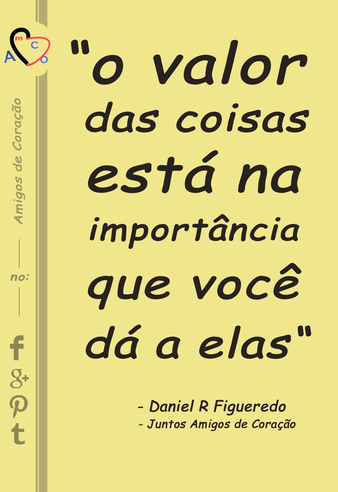 Frase AmCo 8142  -  Juntos Amigos de Coração  -    #FrasesAmCo #JuntosAmigosdeCoracao #AmigosdeCoracao  @DanielRFigueredo