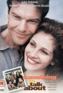 *SOMETHING TO TALK ABOUT, (1995):  A woman's world is rocked when she discovers her husband is cheating on her.  Starring:  Julia Roberts, Denis Quaid, Robert Duvall ....    Starring:  Julia Roberts, Dennis Quaid, Robert Duvall