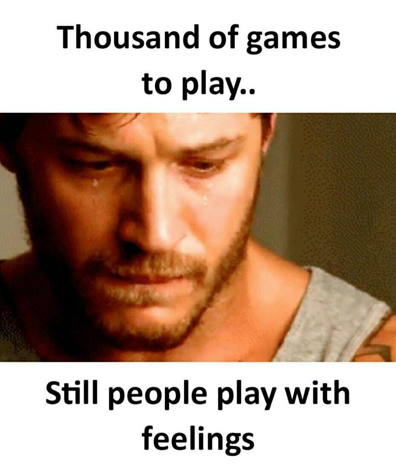 Thousand of games to play still people play with feelings    Sadness