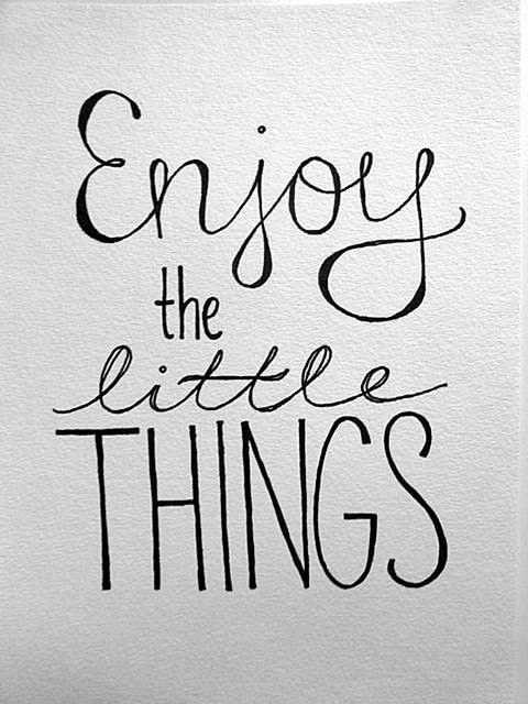 """Enjoy the little things!""...Non dimentichiamolo mai! ;)"