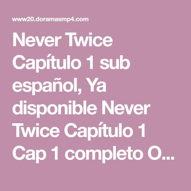 Never Twice Capitulo 1 Sub Espanol Ya Disponible Never Twice Capitulo 1 Cap 1 Completo Online Y Descarga En Hd Gratis En 2020 Espanol No Disponible Strangely and coincidentally, each one of them repeats never twice as they enter. never twice capitulo 1 sub espanol ya