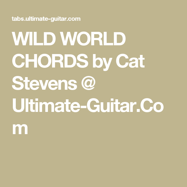 Wild World Chords By Cat Stevens Ultimate Guitar Music