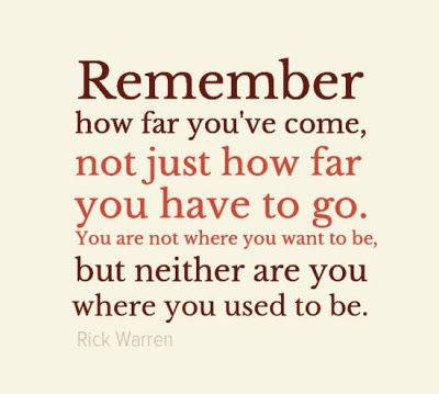 Remember How Far You Ve Come Not Just How Far You Have To Go You