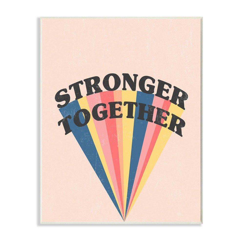 """10""""x15"""" Stronger Together Phrase Color Pop Rainbow Wall Plaque Art by Daphne Polselli - Stupell Industries"""