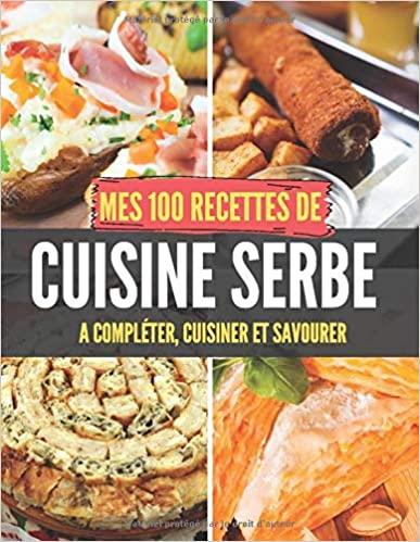 Mes 100 Recettes De Cuisine Serbe A Completer Cuisiner Et Savourer Carnet Livre Et Cahier De Cuisine A Ecrire Remplir Compl Cuisine Food Kindle Reading