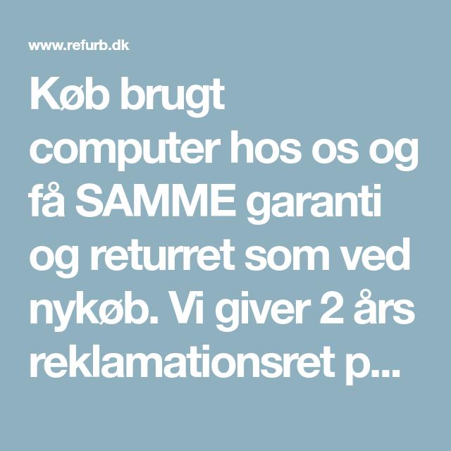 Køb Brugt Computer Hos Os Og Få Samme Garanti Og Returret Som Ved