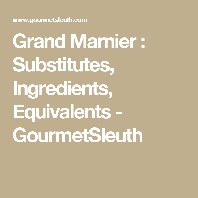 Grand Marnier : Substitutes, Ingredients, Equivalents - GourmetSleuth