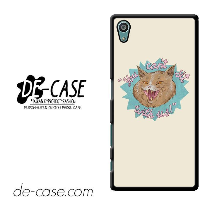 You Can't Sit With Us DEAL-12159 Sony Phonecase Cover For Xperia Z5