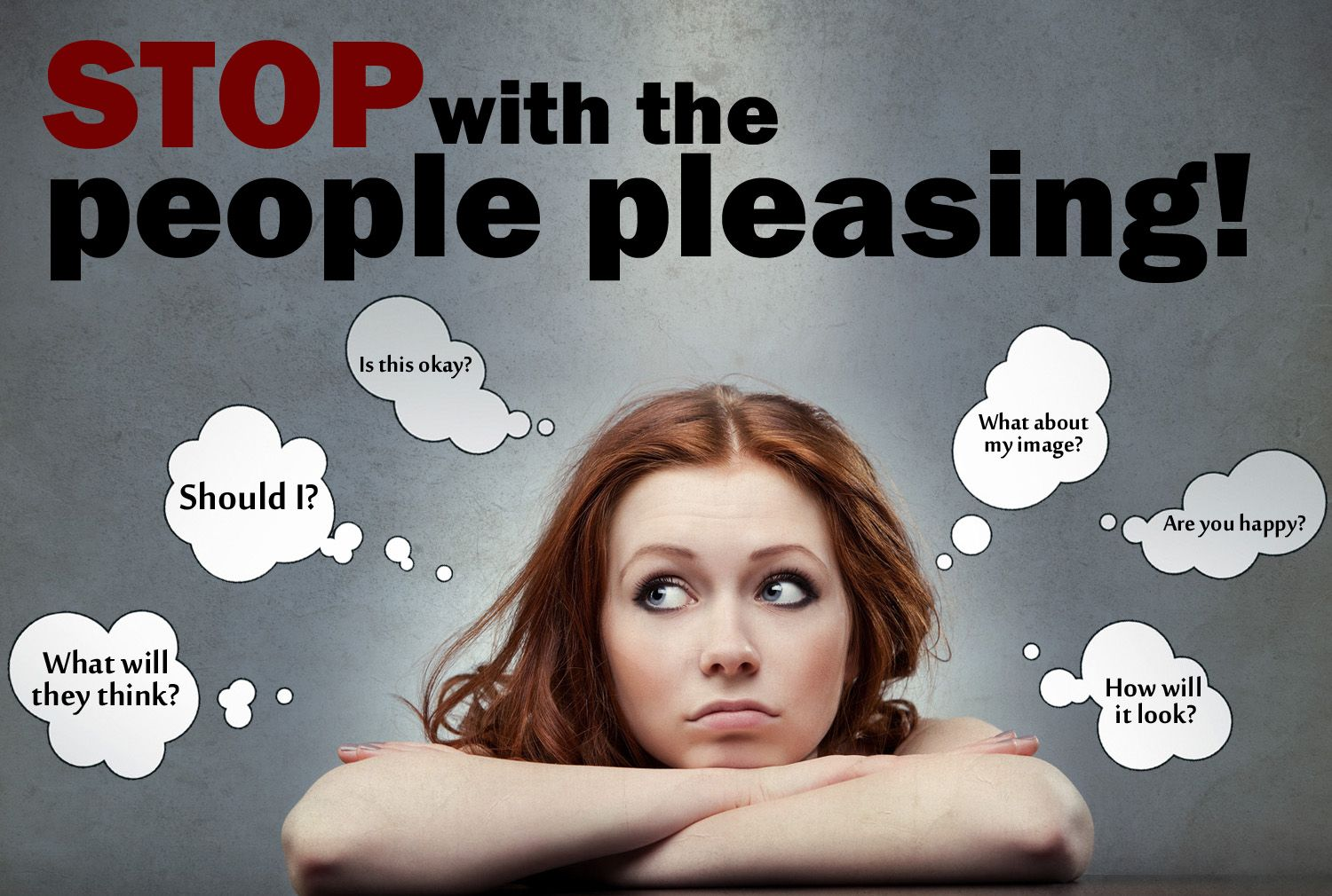 stop with the people pleasing!