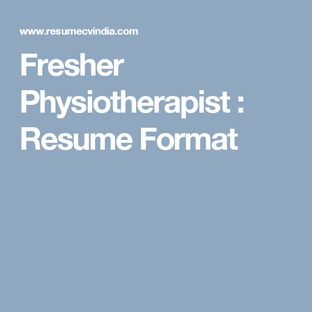 Fresher Physiotherapist : Resume Format | Cover Letter and Resume ...
