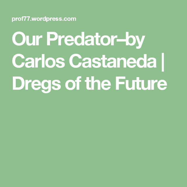 Our PredatorBy Carlos Castaneda  Carlos Castaneda And Predator