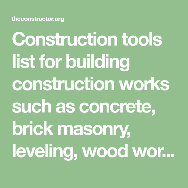 40 Construction Tools List With Images For Building Construction Construction Tools Building Construction Brick Masonry