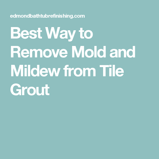 Best Way to Remove Mold and Mildew from Tile Grout DIY Pinterest