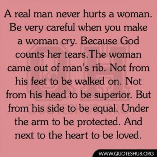 The Way To A Woman Heart Quotes: A Real Man Never Hurts A Woman. God Counts Her Tears. The