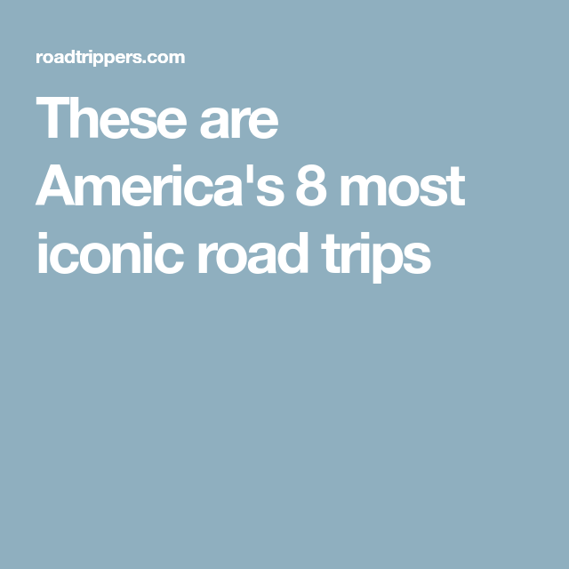 These are America's 8 most iconic road trips