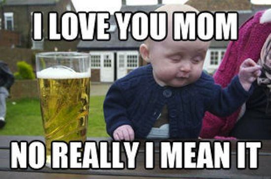 Really Funny Meme Jokes : Funny memes drunk baby meme i love you mom no really i mean it
