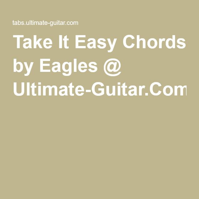 Take It Easy Chords by Eagles @ Ultimate-Guitar.Com | music for the ...