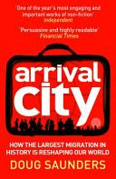 Arrival city : how the largest migration in history is reshaping our world / Doug Saunders; 2011 http://permalink.opc.uva.nl/item/003395837