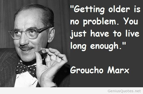 Older Quote Groucho Marx Groucho Marx Quotes Groucho Groucho Marx