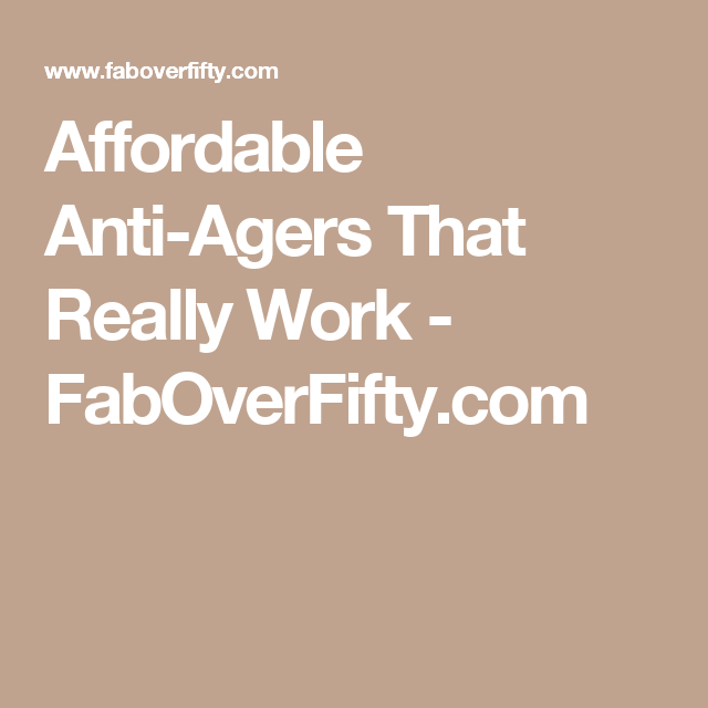 Affordable Anti-Agers That Really Work - FabOverFifty.com