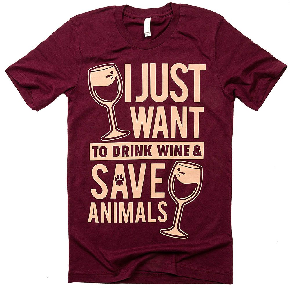 I Just Want To Drink Wine Save Animals Save Animals Animal Tees Workout Tee