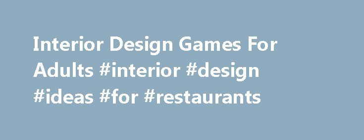 Interior Design Games For Adults Interior Design Ideas For Restaurants Http
