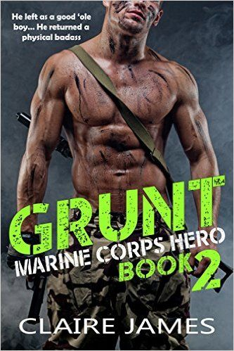 Grunt Marine Corps Hero 2 Bad Boy Military Alpha Hero Romance Claire James