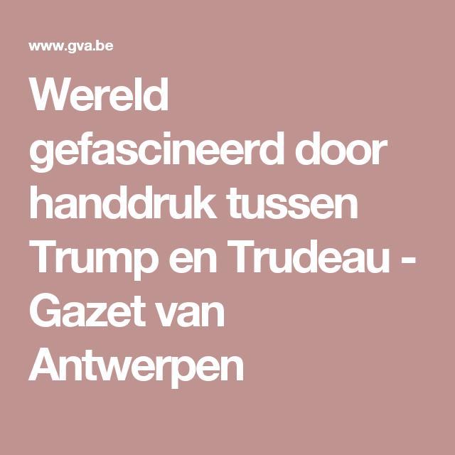 Wereld gefascineerd door handdruk tussen Trump en Trudeau - Gazet van Antwerpen