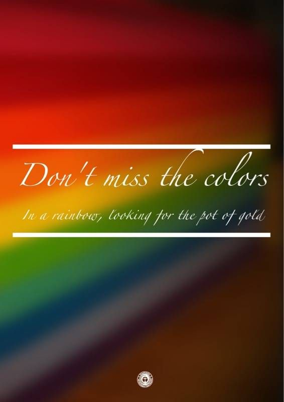 Don T Miss The Colors In A Rainbow Looking For The Pot Of Gold My World Quotes World Quotes Meaningful Words