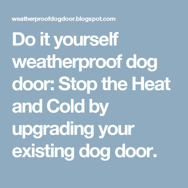 Do It Yourself Weatherproof Dog Door Stop The Heat And Cold By