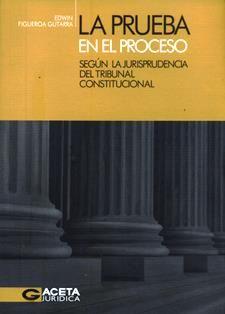La prueba en el proceso según la jurisprudencia del Tribunal Constitucional / Edwin Figueroa Gutarra. 345.3 F52