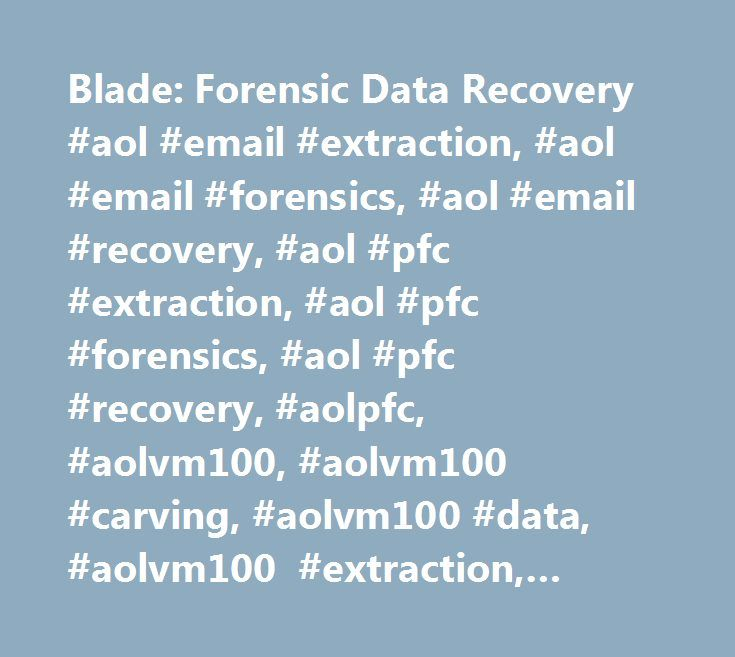 Blade Forensic Data Recovery #aol #email #extraction, #aol #email - Forensic Report