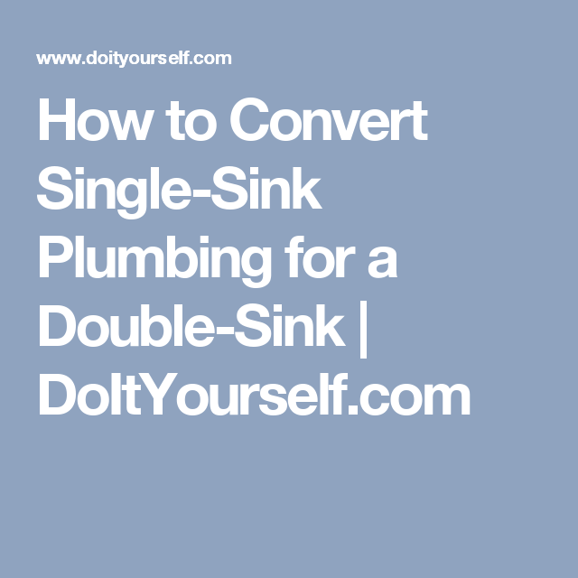 How To Convert Single Sink Plumbing For A Double Sink Double Sink Single Sink Plumbing
