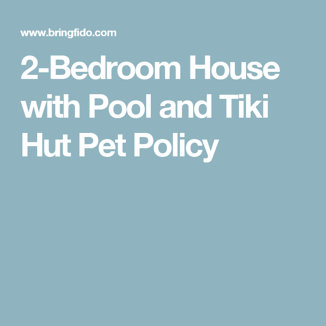 2Bedroom House with Pool and Tiki Hut Pet Policy Tiki