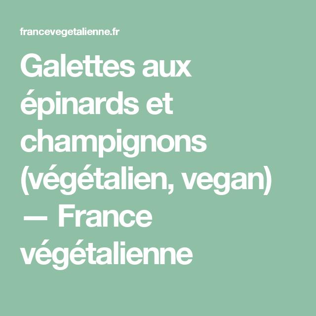Galettes aux épinards et champignons (végétalien, vegan) — France végétalienne
