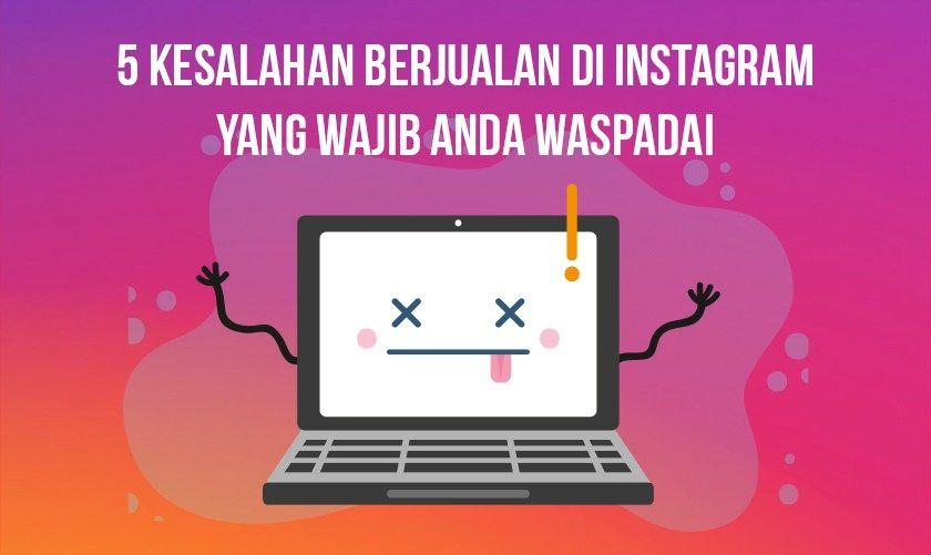 5 Kesalahan Cara Bisnis Online di Instagram yang wajib di ...