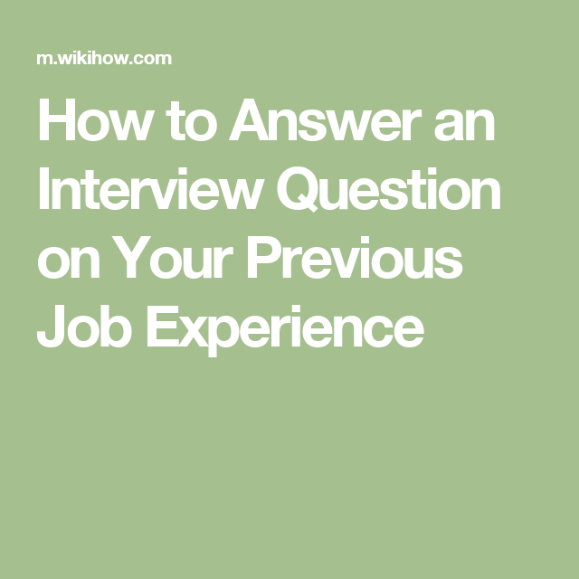 How to Answer an Interview Question on Your Previous Job Experience   No experience jobs. Interview questions. This or that questions