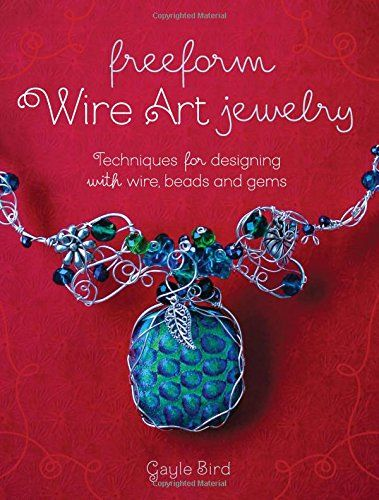 Freeform Wire Art Jewelry: Techniques for Designing With Wire, Beads ...