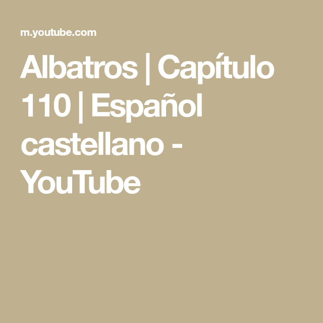 Albatros Capítulo 110 Español Castellano Youtube Youtube Home Decor Decals