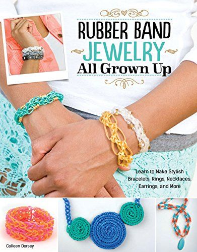 Rubber Band Jewelry All Grown Up: Learn to Make Stylish Bracelets, Rings, Necklaces, Earrings, and More (Rsc Polymer Chemistry Series)