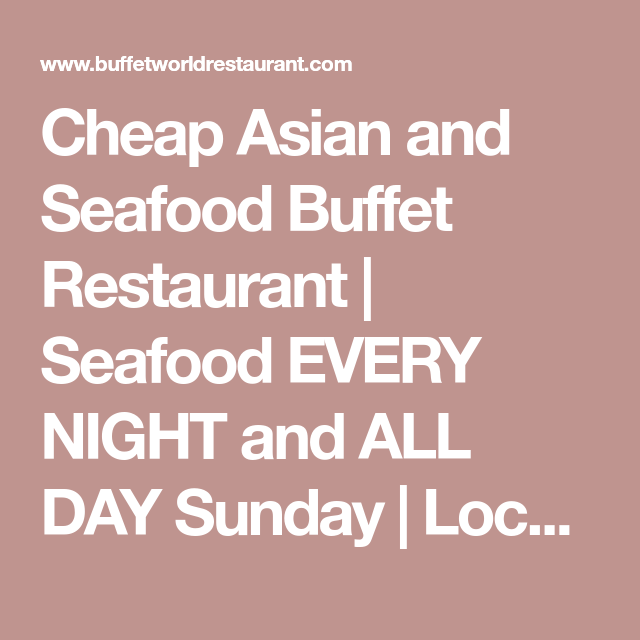 Cheap Asian And Seafood Buffet Restaurant Seafood Every Night