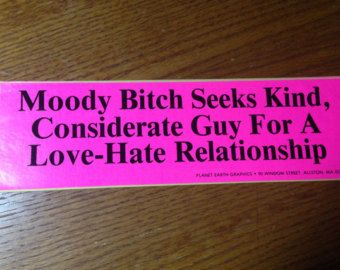 Funny Bumper Sticker Vintage Vinyl Moody bitch seeks kind, considerate guy for a love hate relationship